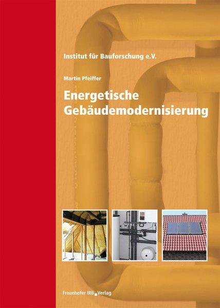 Energetische Gebäudemodernisierung / Institut für Bauforschung e.V. (Hrsg.). Martin Pfeiffer (Autor). Koautoren: Tania Brinkmann ...