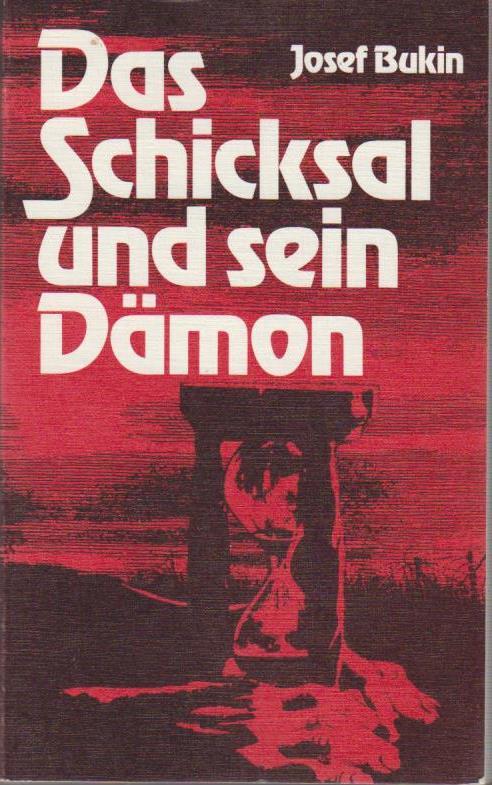 Stelzer, Gerhard Josef: Das Schicksal und sein Dämon  / Josef Bukin. [Hrsg. G. J. Stelzer] Elf Jahre, vier Monate und sechzehn Tage, Kriegsgefangenschaft in der Sowjetunion 1944-1955.