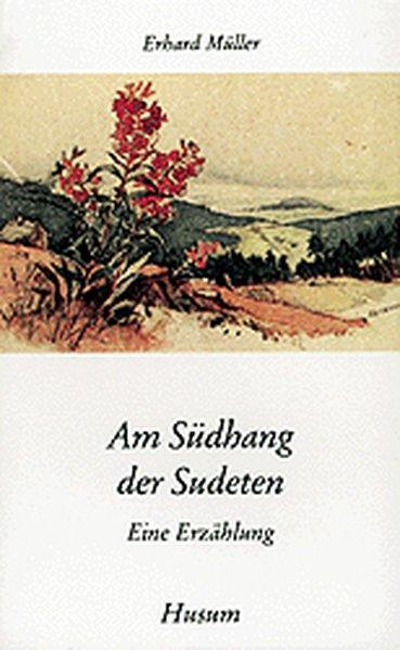 Am Südhang der Sudeten : eine Erzählung / Erhard Müller. Nachw. von Manfred Kober / Husum-Taschenbuch Eine Erzählung