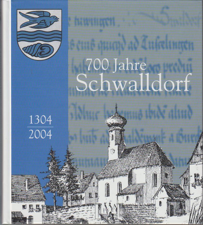 700 Jahre Schwalldorf : Spuren aus Geschichte und Gegenwart ; [1304 - 2004] / im Auftr. des Kulturrats Schwalldorf und der Stadt Rottenburg am Neckar hrsg. von Karlheinz Geppert 1. Aufl.