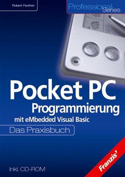 Pocket-PC-Programmierung : mit eMbedded Visual Basic ; das Praxisbuch ; [inkl. CD-ROM] / Robert Panther / Professional series Mit eMbedded Visual Basic 1., Aufl.