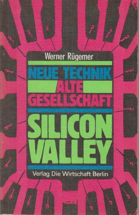 Rügemer, Werner: Neue Technik - alte Gesellschaft : Silicon Valley: Mythos u. Realität vom American way of technology / Werner Rügemer. Mit e. Nachw. vom Maritta Bernien