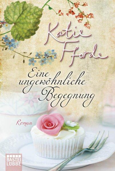 Eine ungewöhnliche Begegnung : Roman / Katie Fforde. Aus dem Engl. von Ingrid Krane-Müschen / Bastei-Lübbe-Taschenbuch ; Bd. 27061 Vollst. Taschenbuchausg., 1. Aufl.