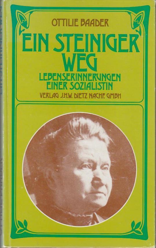 Ein steiniger Weg : Lebenserinnerungen e. Sozialistin / Ottilie Baader. Mit e. Einl. von Marie Juchacz 3. Aufl.