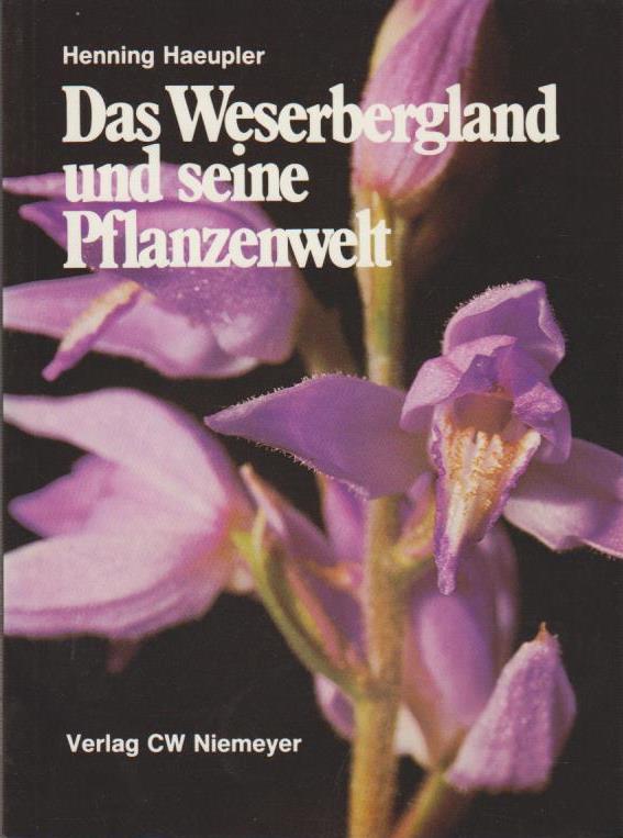 Das Weserbergland und seine Pflanzenwelt : e. Führer durch d. Natur / Henning Haeupler Ein Führer durch die Natur