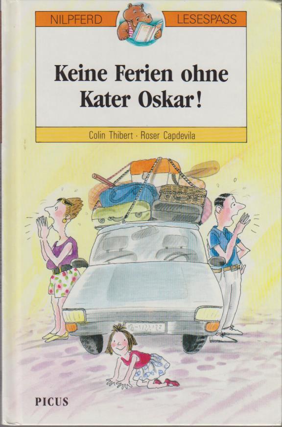 Keine Ferien ohne Kater Oskar! / Colin Thibert ; Roser Capdevila. [Aus dem Franz. von Alexander Potyka] / Nilpferd Lesespass