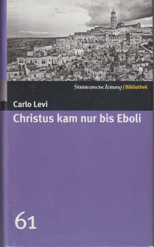 Levi, Carlo: Christus kam nur bis Eboli / Carlo Levi. Aus dem Ital. von Helly Hohenemser-Steglich / Süddeutsche Zeitung - Bibliothek ; [61] 1., Aufl.