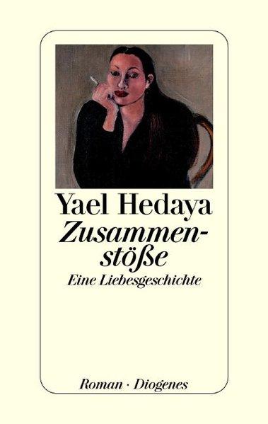 Zusammenstösse : eine Liebesgeschichte / Yael Hedaya. Aus dem Hebr. von Ruth Melcer 1. Aufl.