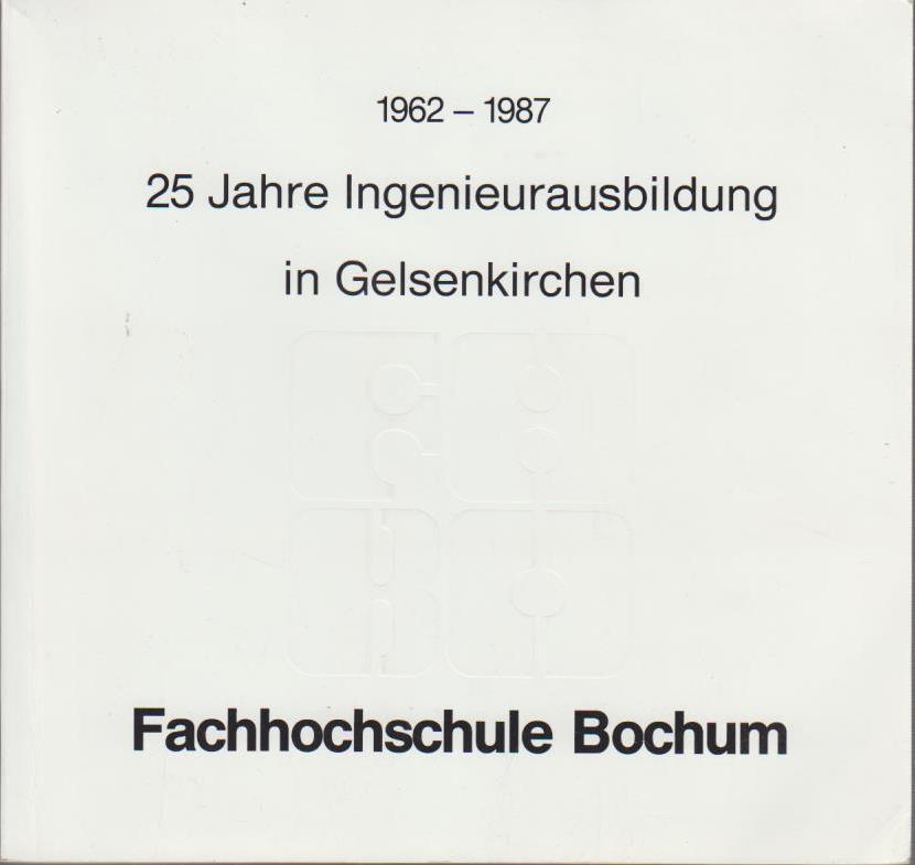 1962 - 1987 : 25 Jahre Ingenieurausbildung in Gelsenkirchen.