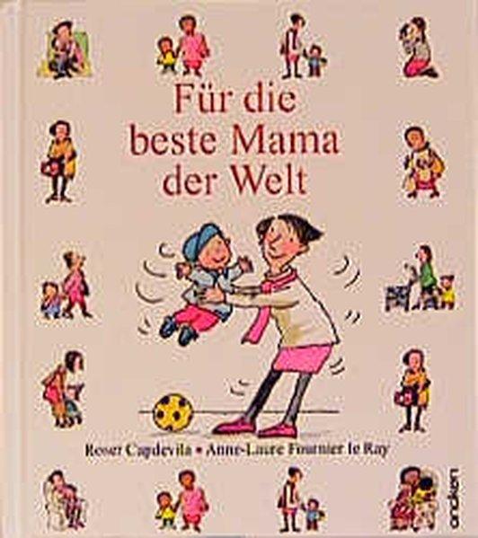 Für die beste Mama der Welt / Roser Capdevila ; Anne-Laure Fournier le Ray. [Dt. von Hanna Schott]