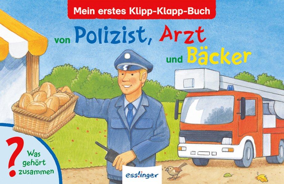 Mein erstes Klipp-Klapp-Buch von Polizist, Arzt und Bäcker : was gehört zusammen? / [Ill.: Steffen Walentowitz] 1., Aufl.