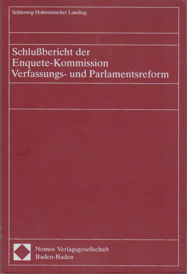 Schlussbericht der Enquete-Kommission Verfassungs- und Parlamentsreform / Schleswig-Holsteinischer Landtag. [Hrsg.: Die Präsidentin des Schleswig-Holsteinischen Landtages] 1. Aufl.