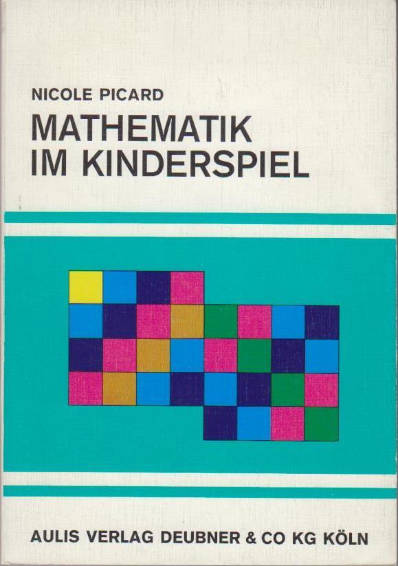 Mathematik im Kinderspiel / Nicole Picard. Dt. Übers. von Klaus Wigand