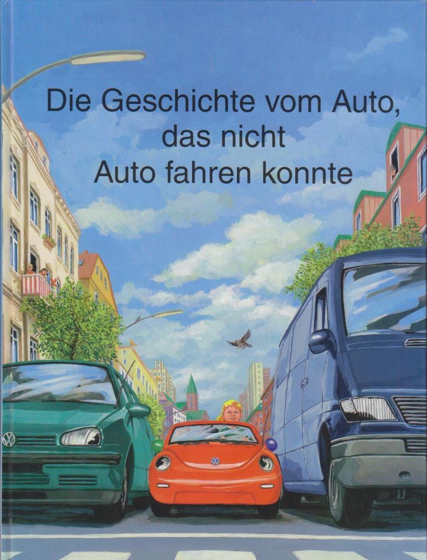 Die Geschichte vom Auto, das nicht Auto fahren Konnte - Exklusive Ausgabe Für Volkswagen AG