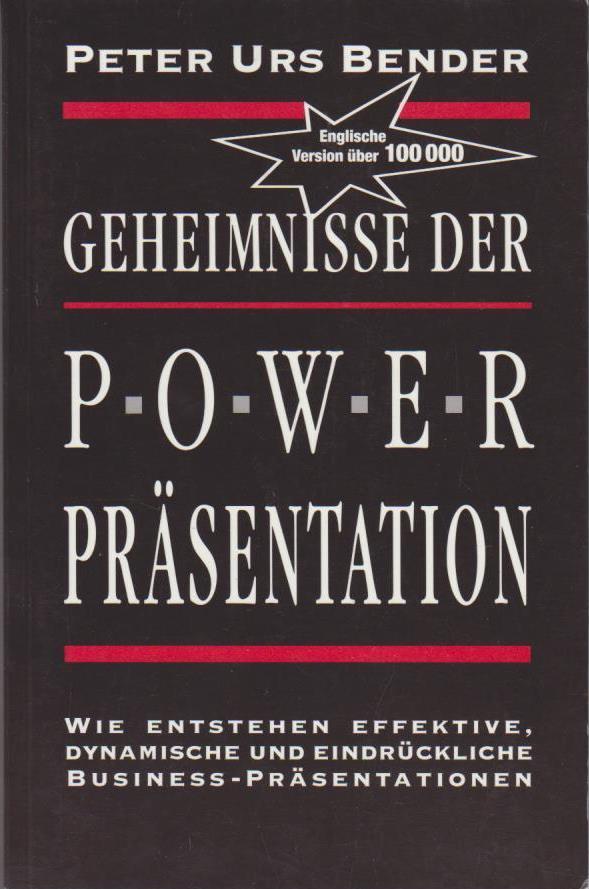 Geheimnisse der Power-Präsentation. Wie entstehen effektive, dynamische und eindrückliche Business-Präsentationen. 1. Aufl.
