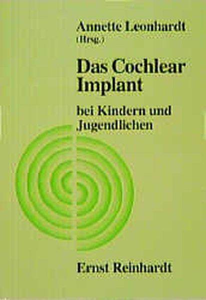 Das Cochlear-Implant bei Kindern und Jugendlichen / Annette Leonhardt (Hrsg.). Mit Beitr. von Bodo Bertram ...