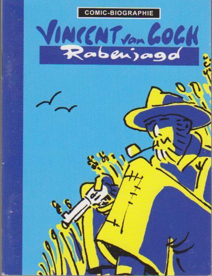 Comic-Biographie - Vincent van Gogh - Rabenjagd / Text und Zeichn.: Willi Blöß. Mitarb.: Gregor Jansen Rabenjagd 1., Aufl.