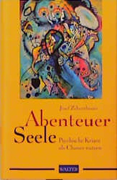 Abenteuer Seele : psychische Krisen als Chancen nutzen / Josef Zehentbauer Psychische Krisen als Chance nutzen