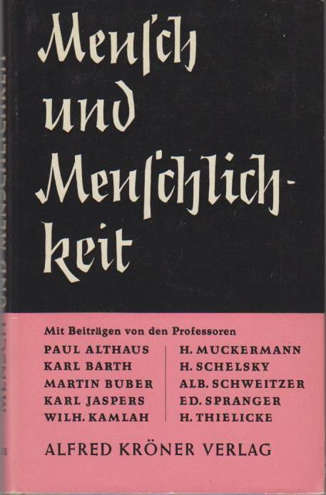 Mensch und Menschlichkeit / Eine Vortragsreihe mit Beitr. von Paul Althaus, Karl Barth [u.a.] / Kröners Taschenausgabe ; Bd. 243