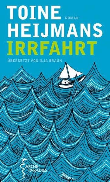 Irrfahrt : Roman / Toine Heijmans. Aus dem Niederländ. von Ilja Braun. Ill. von Jenna Arts 1. Aufl.