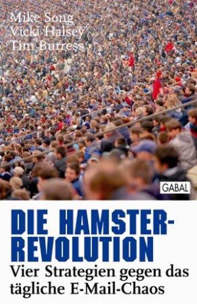 Die Hamster-Revolution : vier Strategien gegen das tägliche E-Mail-Chaos / Mike Song ; Vicki Halsey ; Tim Burress. Aus dem Amerikan von Günther D. Franke 1. Auflage