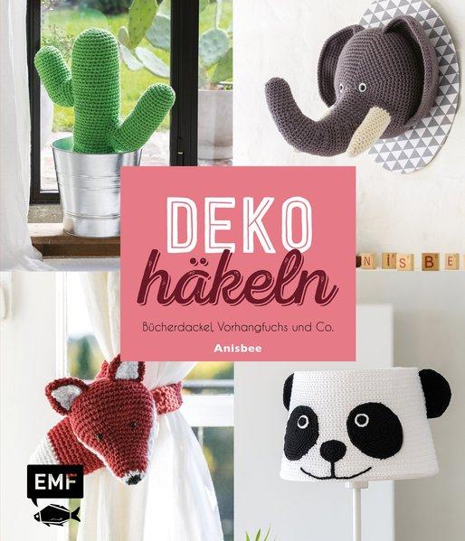 Deko häkeln / Anisbee ; aus dem Englischen übertragen von Julia Winter, München Bücherdackel, Vorhangfuchs und Co. 1. Auflage