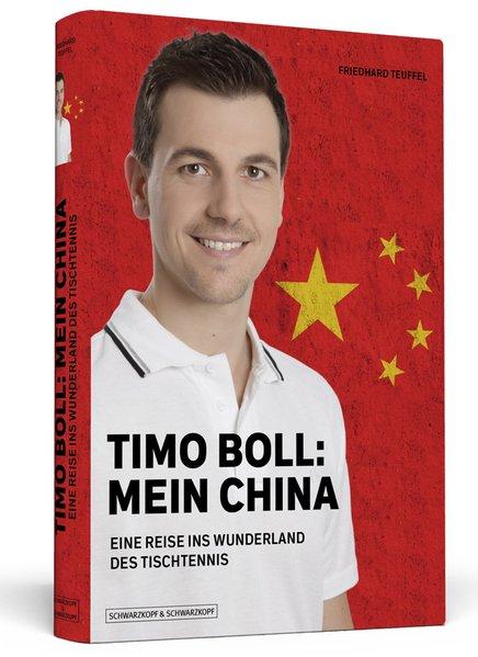 Timo Boll: mein China : eine Reise ins Wunderland des Tischtennis / von Friedhard Teuffel 1. Aufl.