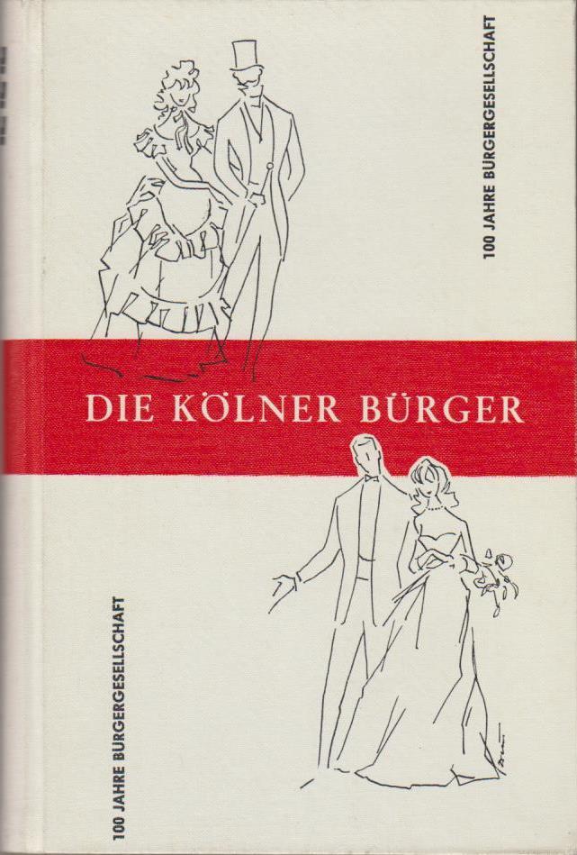 Karl, Kempen: Betrachtungen über die Kölner Bürger und ihr gesellschaftliches Leben in den letzten Hundert Jahren. Die Kölner Bürger. 100 Jahre Bürgergesellschaft.