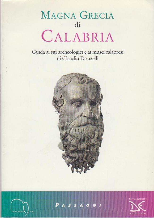 Magna Grecia di Calabria. Guida ai siti archeologici e ai musei calabresi (Meridiana Libri. Passaggi)