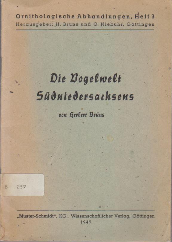 Die Vogelwelt Südniedersachsens (nach neueren Beobachtungen im Weser-Leinebergland und Oberharz) : [Nebst] Beil. / Herbert Bruns / Ornithologische Abhandlungen ; H. 3