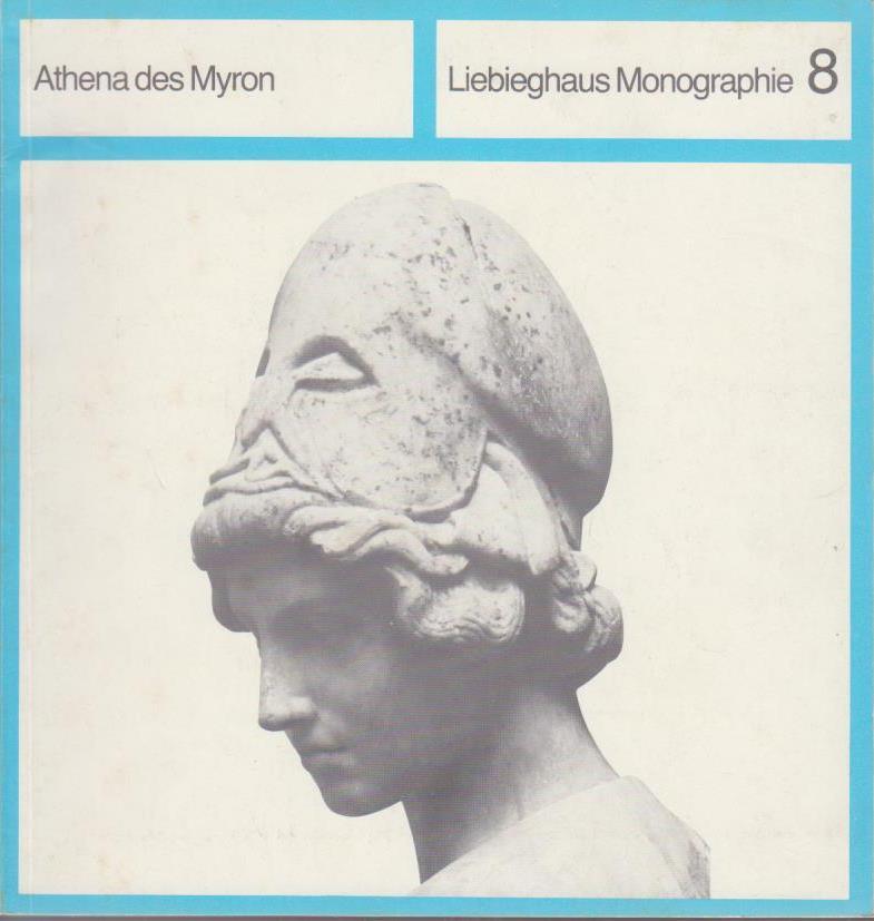 Athena des Myron / G. Daltrop u. P. C. Bol / Liebieghaus Skulpturensammlung: Liebieghaus-Monographie ; Bd. 8