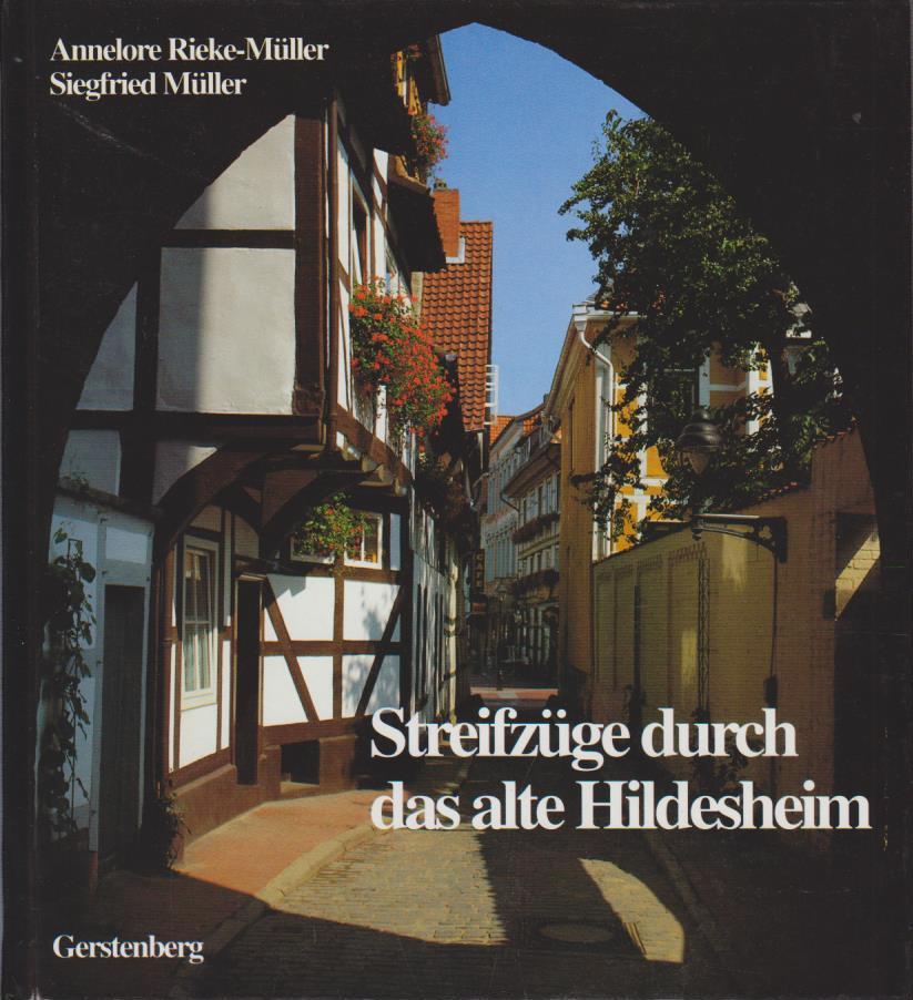 Streifzüge durch das alte Hildesheim : kulturgeschichtliche Miniaturen einer deutschen Stadt / Annelore Rieke-Müller ; Siegfried Müller. [Zeichn.: Wolfgang v. Duisburg] 1. Aufl.
