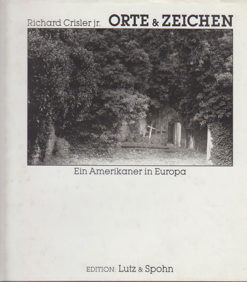 Orte & Zeichen : ein Amerikaner in Europa / Richard Crisler jr.