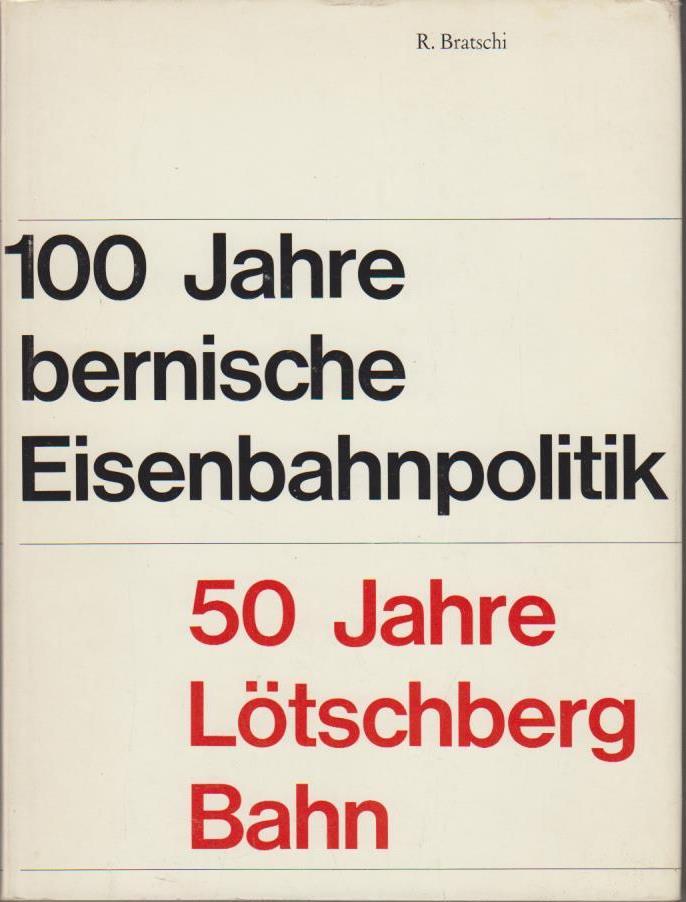 100 Jahre bernische Eisenbahnpolitik, 50 Jahre Lötschberg-Bahn : 1913-1963 / R. Bratschi