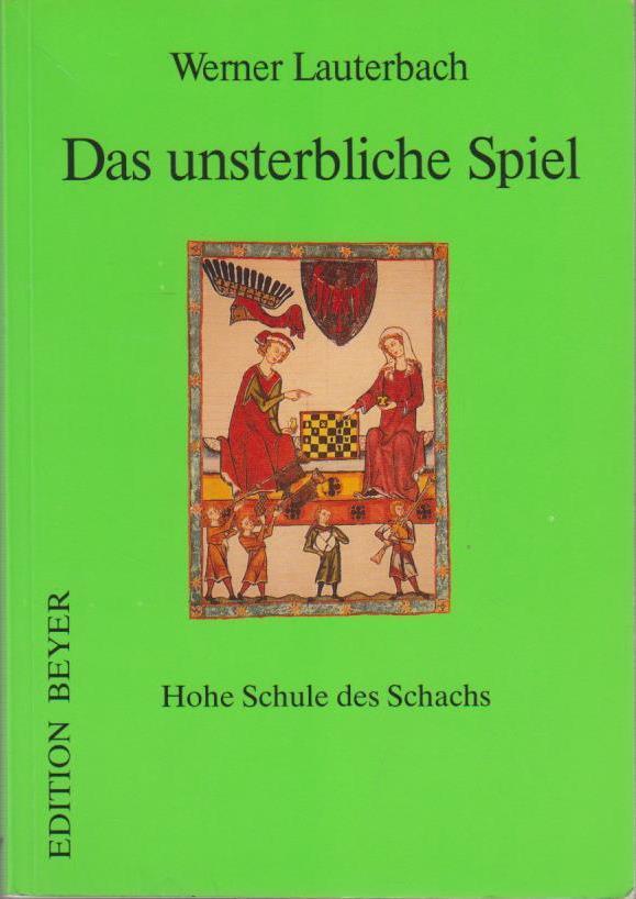 Lauterbach, Werner : Das unsterbliche Spiel Hohe Schule des Schachs 6., völlig neubearb. Aufl.