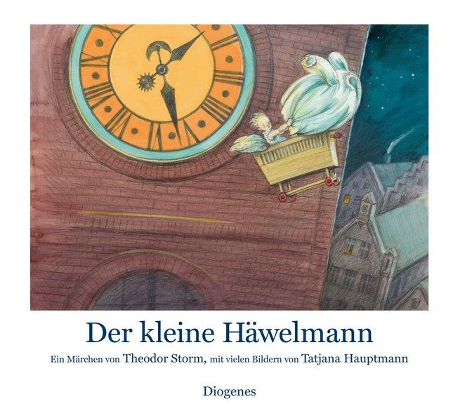 Der kleine Häwelmann : ein Märchen / von Theodor Storm. Mit Bildern von Tatjana Hauptmann Ein Märchen von Theodor Storm