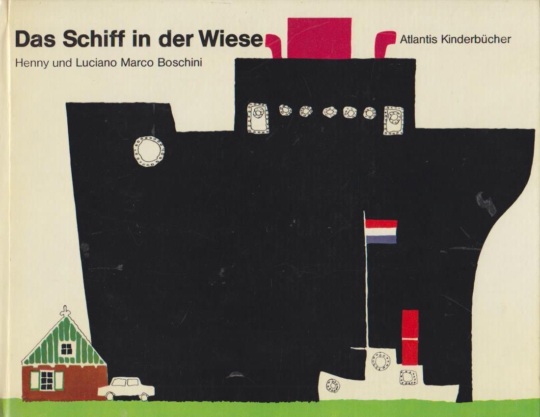 Das Schiff in der Wiese / Giulia Niccolai. Mit Bildern von Henny und Luciano Marco Boschini / Atlantis-Kinderbücher Dt. Ausg.