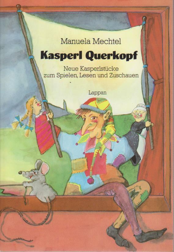 Kasperl Querkopf : neue Kasperlstücke zum Spielen, Lesen u. Zuschauen / Manuela Mechtel. Mit vielen fröhl. Bildern von Dieter Malzacher 3. Aufl.