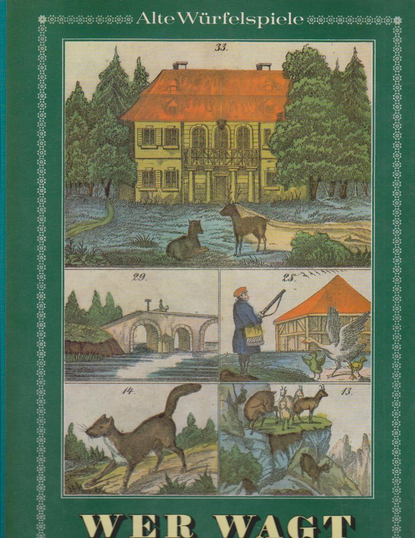 Wer wagt, gewinnt : [d. Buch enth. alte Spiele, die vor etwa 75 Jahren auf Bilderbogen d. Firma Oehmigke u. Riemschneider in Neuruppin gedr. worden sind] / Alte Würfelspiele 1. Aufl.