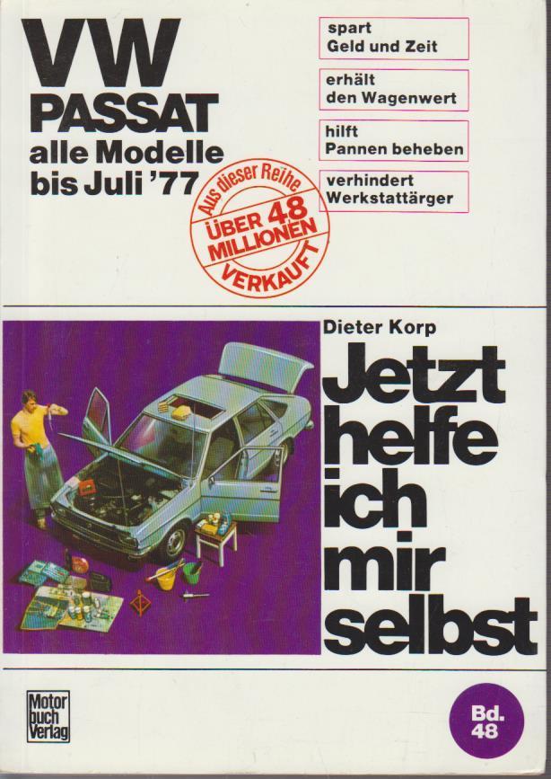 Jetzt helfe ich mir selbst Teil: Bd. 48., VW Passat / Dieter Korp. Unter Mitarb. von Thomas Haeberle u. Albrecht G. Thaer Alle Modelle bis Juli