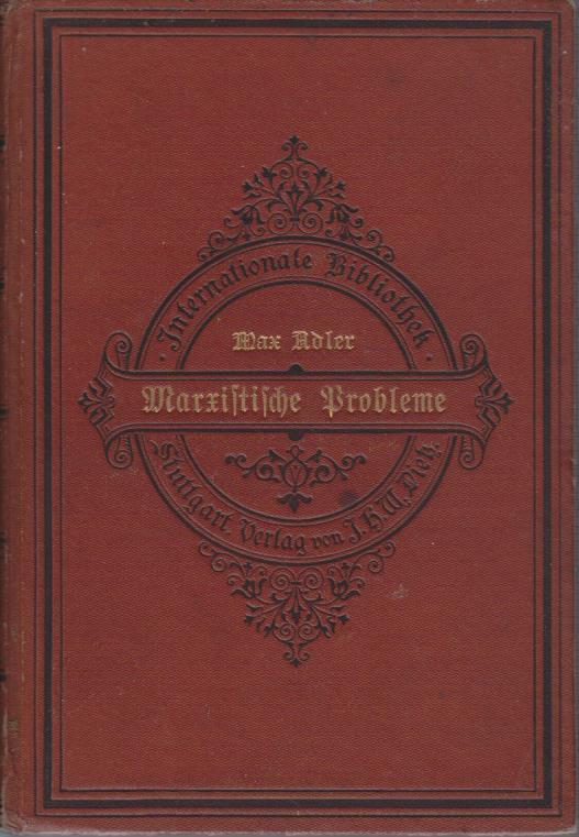 Marxistische Probleme : Beiträge z. Theorie d. materialist. Geschichtsauffassg u. Dialektik / Max Adler / Internationale Bibliothek ; 53 5. Aufl.