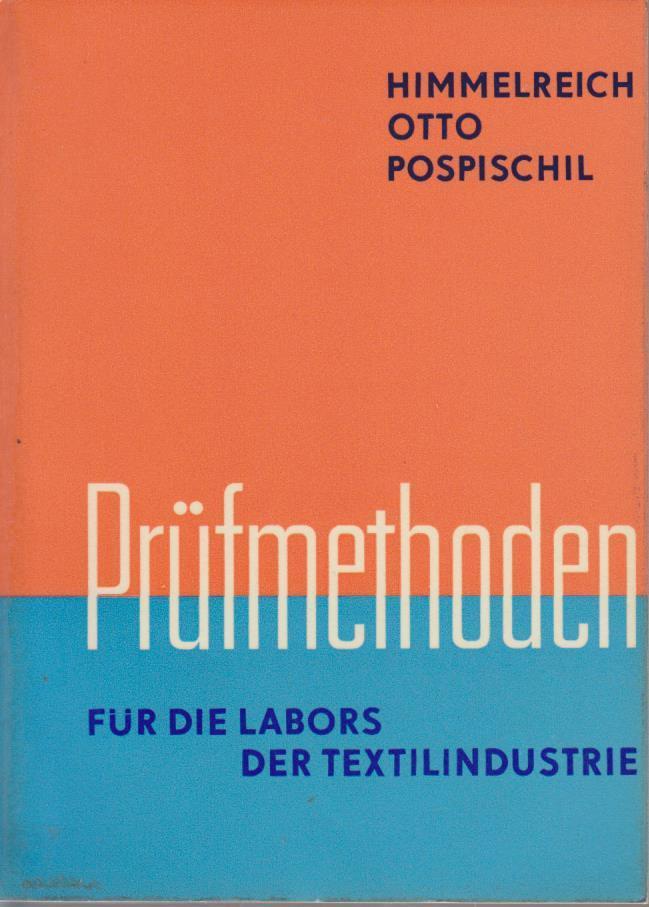 Prüfmethoden für die Labors der Textilindustrie / Werner Himmelreich ; Fritz Otto ; Edgar Pospischil