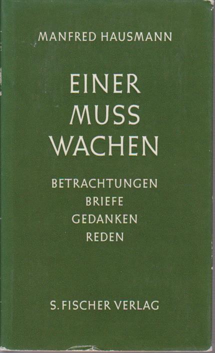 Einer muss wachen : Betrachtungen, Briefe, Gedanken, Reden / Manfred Hausmann / Hausmann, Manfred: Gesammelte Schriften in Einzelausgaben 24. - 28. Tsd.