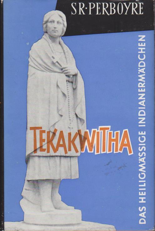 Tekakwitha : Das heiligmässige Indianermädchen / Sr. Perboyre