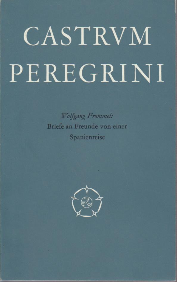 Briefe an Freunde von einer Spanienreise : Mai - August 1951 / Wolfgang Frommel / Castrvm peregrini ; H. 186/187