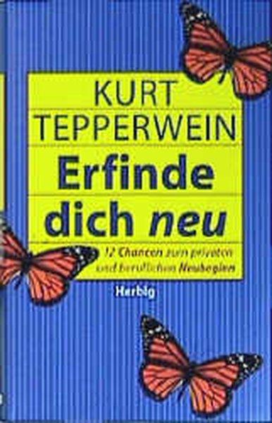 Erfinde dich neu : 12 Chancen zum privaten und beruflichen Neubeginn / Kurt Tepperwein 12 Chancen zum privaten und beruflichen Neubeginn