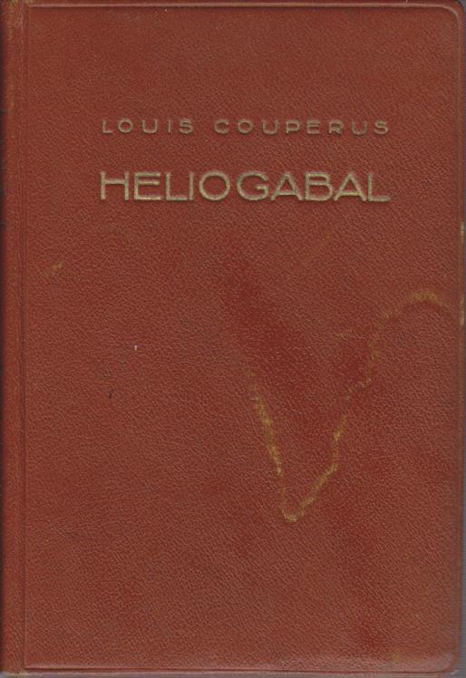 Heliogabal : Roman / Louis Couperus. Einzig berecht. Übertr. aus d. Holländ. u. Bearb. von Else Otten