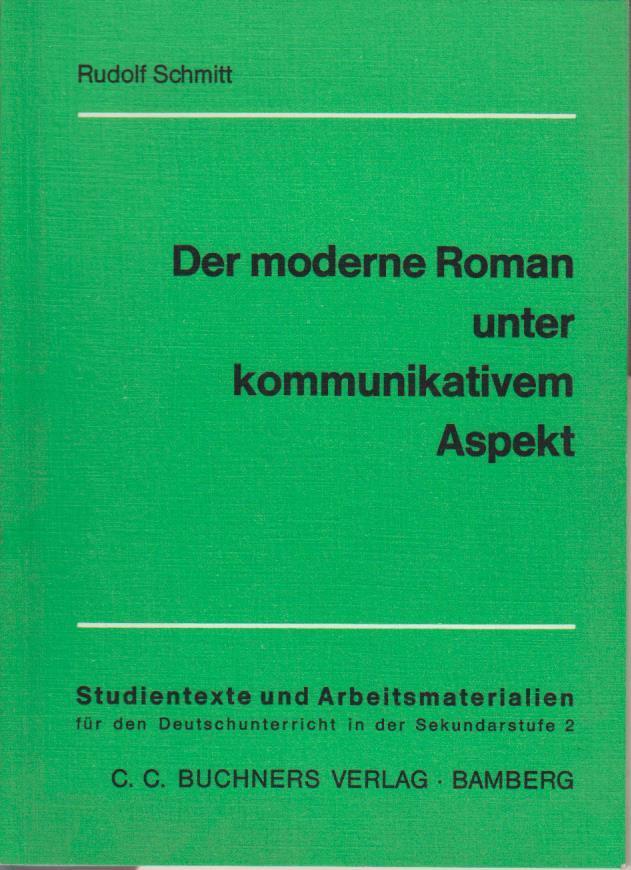 Der moderne Roman unter kommunikativem Aspekt / Rudolf Schmitt / Studientexte und Arbeitsmaterialien für den Deutschunterricht in der Sekundarstufe 2 [zwei] ; Bd. 2