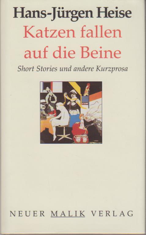 Katzen fallen auf die Beine : Short stories und andere Kurzprosa / Hans-Jürgen Heise Short Stories und andere Kurzprosa