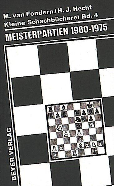 Fondern, Manfred van und Hans-Joachim Hecht: Meisterpartien 1960-1975 / Manfred van Fondern; Hans-Joachim Hecht / Kleine Schachbücherei ; 4 3. Aufl.